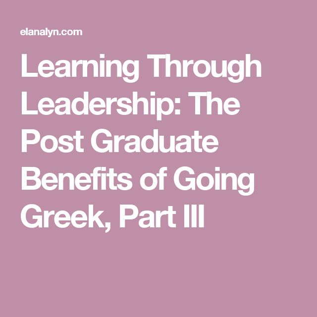 Learning Through Leadership: The Post Graduate Benefits of Going Greek, Part III