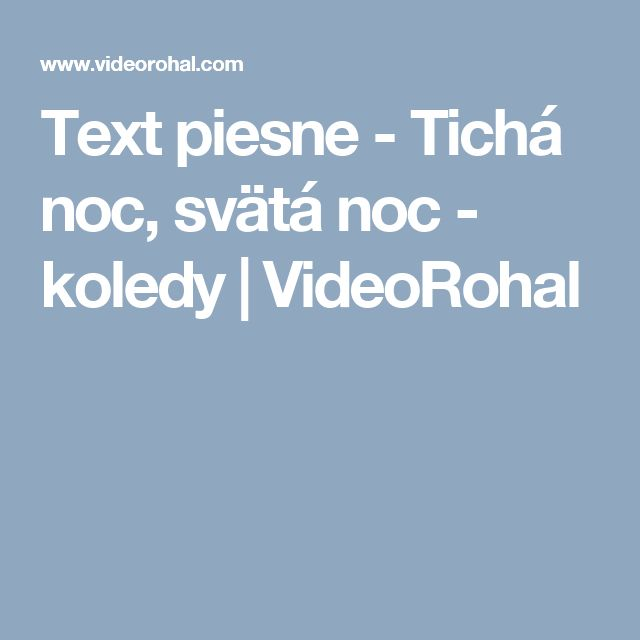 Text piesne - Tichá noc, svätá noc - koledy   VideoRohal