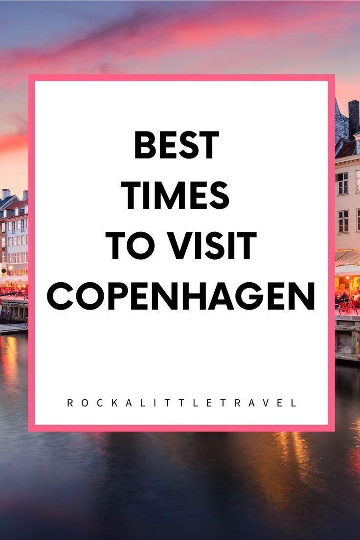 Your Guide To The Best Time To Visit Copenhagen Rock A Little Travel In 2020 Copenhagen Travel Guide Denmark Travel Copenhagen