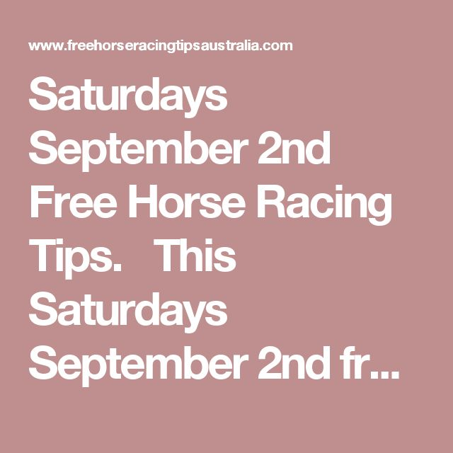 Saturdays September 2nd Free Horse Racing Tips.   This Saturdays September 2nd free horse racing tips covering the 1st 3 races everywhere..