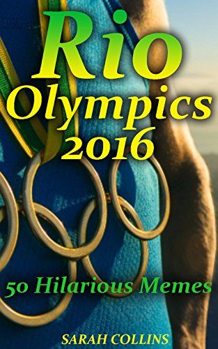 Rio Olympics 2016: 50 Hilarious Memes by [Collins, Sarah]