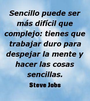 Sencillo puede ser más difícil que complejo: tienes que trabajar duro para despejar la mente y hacer las cosas sencillas. #SteveJobs