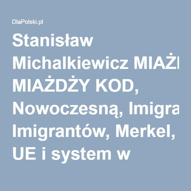 Stanisław Michalkiewicz MIAŻDŻY KOD, Nowoczesną, Imigrantów, Merkel, UE i system w Polsce! | Rozmowy i wywiady | DlaPolski.pl