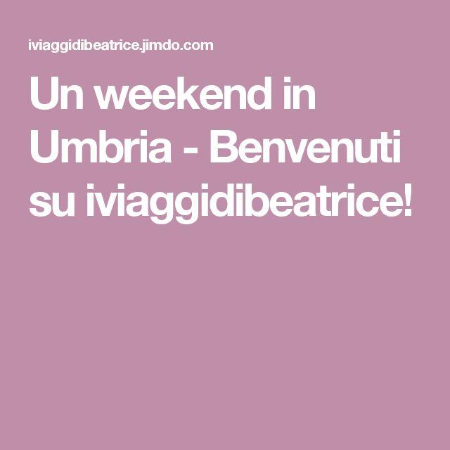Un weekend in Umbria - Benvenuti su iviaggidibeatrice!
