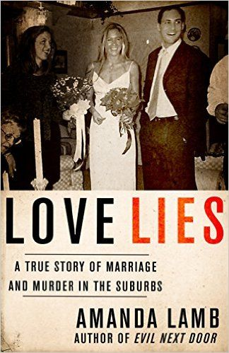 Love Lies: A True Story of Marriage and Murder in the Suburbs: Amazon.co.uk: Amanda Lamb: 9781682301975: Books