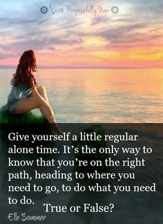 We all need alone time to breathe and refresh our spirit.