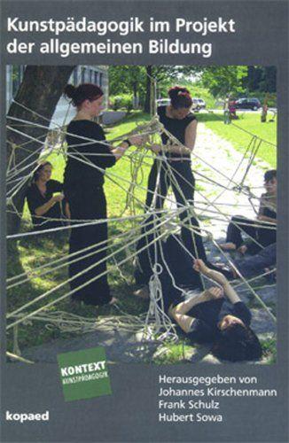 Kunstpädagogik im Projekt der allgemeinen Bildung (Kontext Kunstpädagogik)