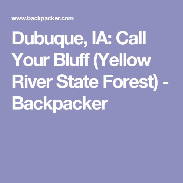 Dubuque, IA: Call Your Bluff (Yellow River State Forest) - Backpacker