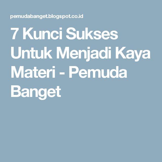 7 Kunci Sukses Untuk Menjadi Kaya Materi - Pemuda Banget