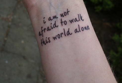 """I am not afraid to walk this world alone."""