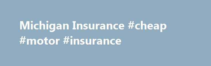 Michigan Insurance #cheap #motor #insurance http://insurances.remmont.com/michigan-insurance-cheap-motor-insurance/  #michigan auto insurance # Michigan Insurance If you're a Michigan resident looking for insurance, you're in the right place. We've compiled all the info you need to help you find home, auto, life, health or long term care insurance right here on this page. We recommend you read it over, contact the Michigan Office ofRead MoreThe post Michigan Insurance #cheap #motor…