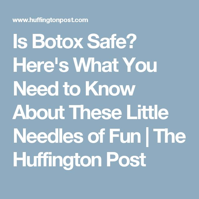 Is Botox Safe? Here's What You Need to Know About These Little Needles of Fun | The Huffington Post