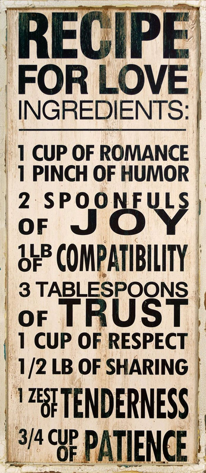 Recipe for Love ♥ I have my own amounts thought of for this same recipe. I need a lb. of romance, and 2 lbs. of patience ;)