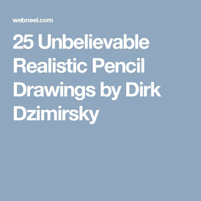 25 Unbelievable Realistic Pencil Drawings by Dirk Dzimirsky