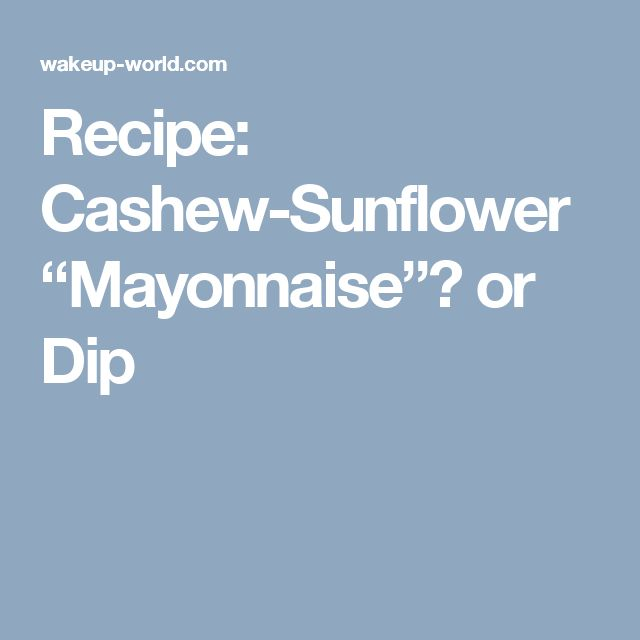 "Recipe: Cashew-Sunflower ""Mayonnaise"" or Dip"