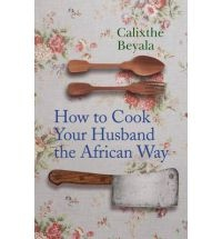 How to Cook Your Husband the African Way. Ummm... I wouldn't mind cooking for him. Cooking him?!? Not sure about that :-D