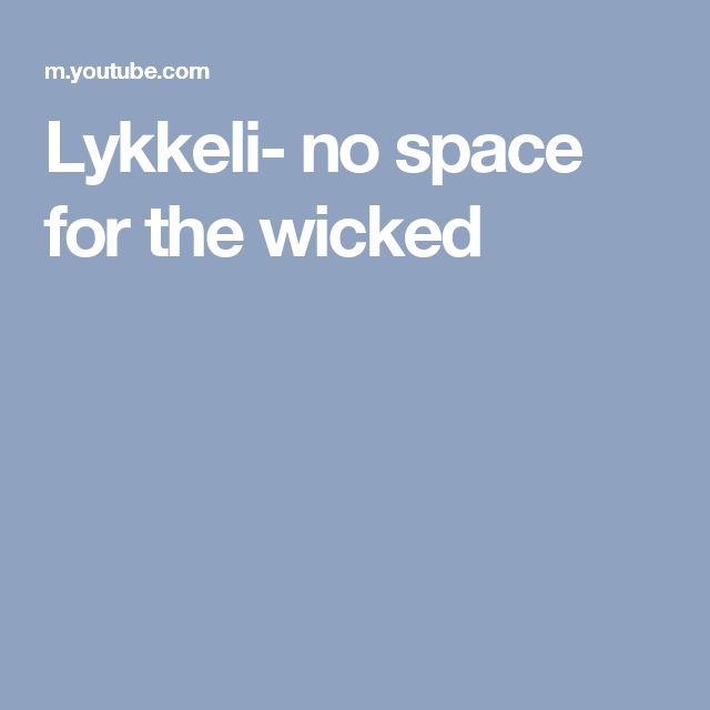 Lykkeli- no space for the wicked