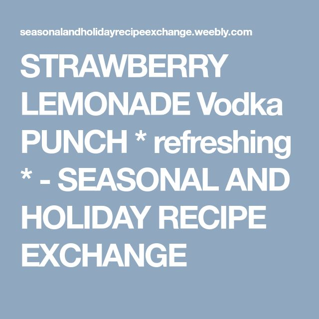 STRAWBERRY LEMONADE Vodka PUNCH * refreshing * - SEASONAL AND HOLIDAY RECIPE EXCHANGE