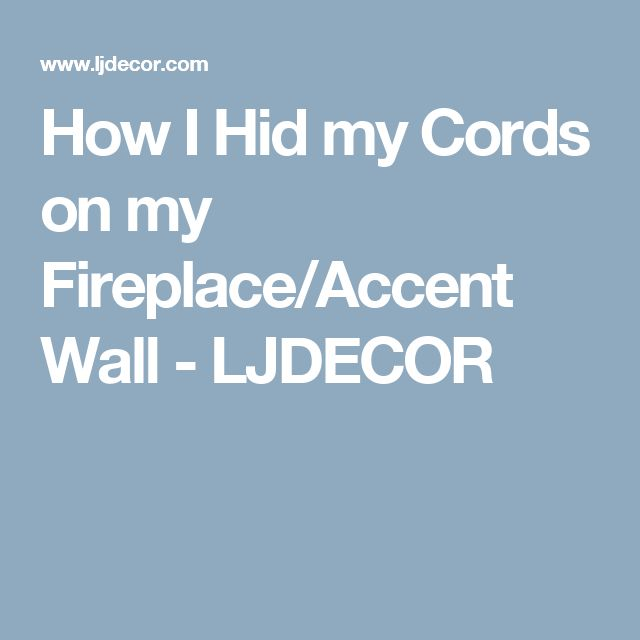 How I Hid my Cords on my Fireplace/Accent Wall - LJDECOR