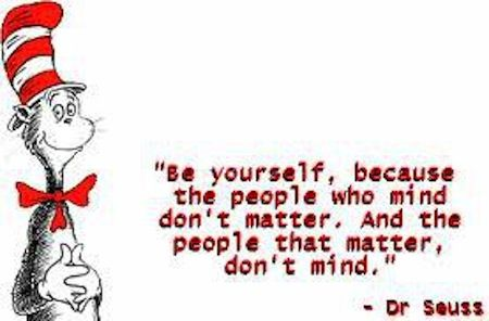 This is really hard to do, but it is a good motto and nice to remember if people judge you for who you are.