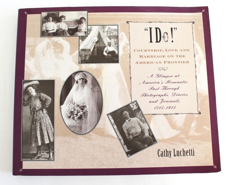 I Do Courtship Love and Marriage on the American Frontier 1st Ed Cathy Luchetti