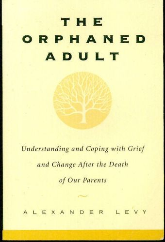 The Orphaned Adult: Understanding And Coping With Grief And Change After The Death Of Our Parents: Alexander Levy: 9780738203614: Amazon.com...