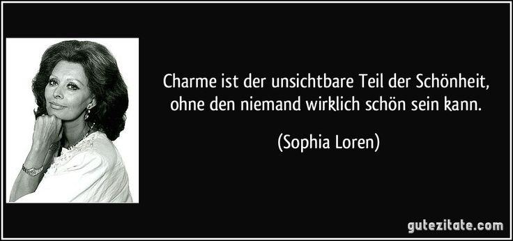 Charme ist der unsichtbare Teil der Schönheit, ohne den niemand wirklich schön sein kann. (Sophia Loren)