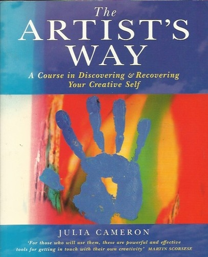 """""""The Artist's Way: A Course in Discovering and Recovering Your Creative Self"""" by Julia Cameron"""
