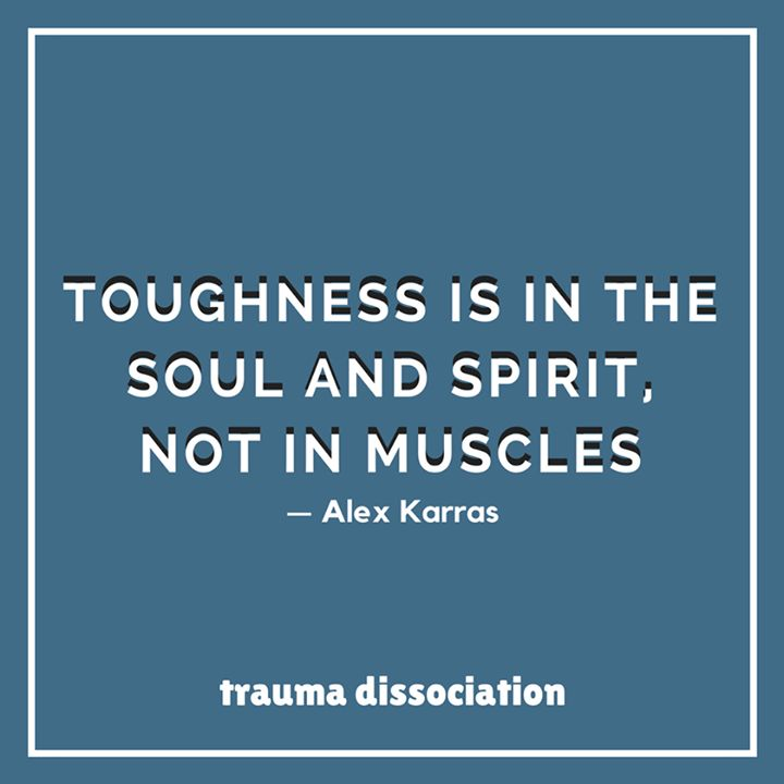 Like http://www.facebook.com/TraumaAndDissociation for more  Toughness is in the soul and spirit not in the muscles  Alex Karras #survivors #quote #alexkarras #toughness #staystrong #strengthquotes