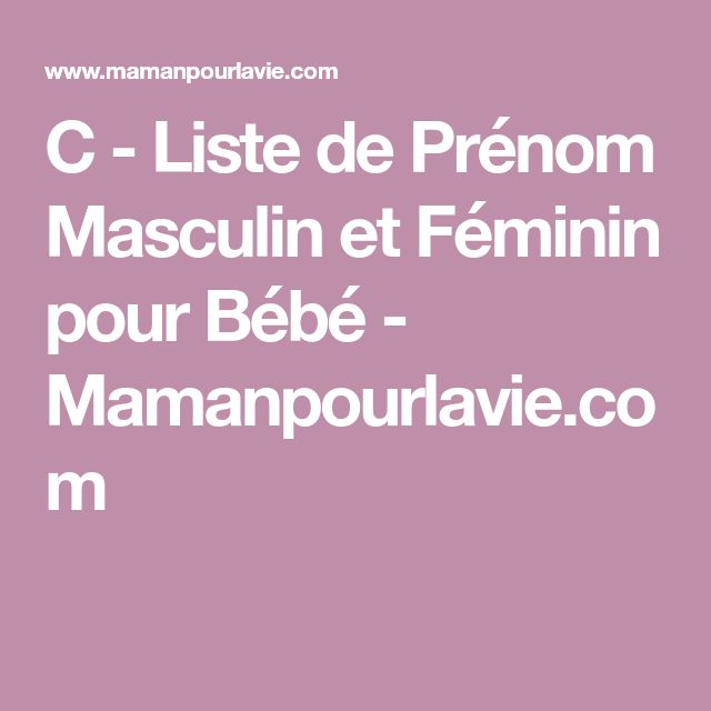 C - Liste de Prénom Masculin et Féminin pour Bébé - Mamanpourlavie.com