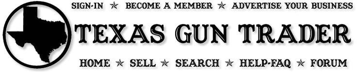 BUY SELL TRADE GUNS ONLINE. USED GUNS. TEXAS GUN SHOW | CLASSIFIEDS | AUCTIONS
