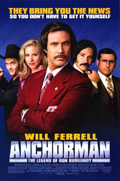 Anchorman: The Legend Of Ron Burgundy.