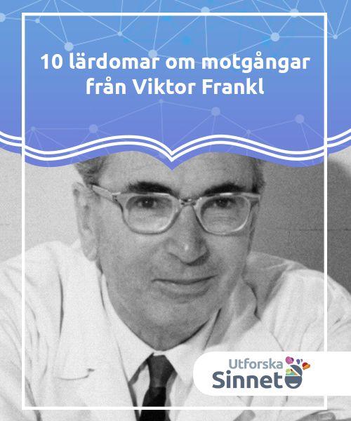 10 lärdomar om motgångar från Viktor Frankl   Viktor Frankl, psykolog och författare, utvecklade en livsfilosofi han skulle komma att uttrycka i flera böcker. Här är 10 av hans lärdomar.