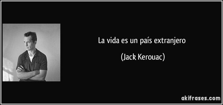 La vida es un país extranjero (Jack Kerouac)
