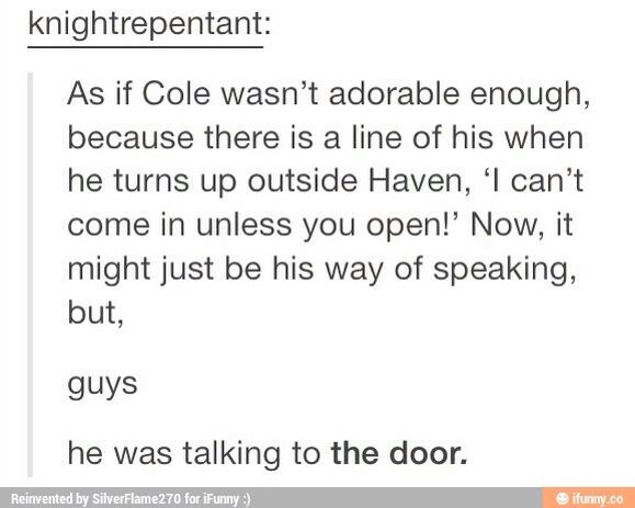 Oh Cole, you precious creature.