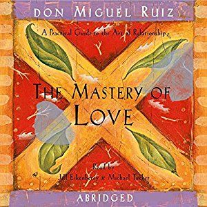 Amazon.com: The Mastery of Love: A Practical Guide to the Art of Relationship (Audible Audio Edition): don Miguel Ruiz, Jill Eikenberry, Michael Tucker, Amber Allen Publishing Inc.: Books