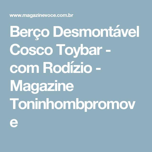 Berço Desmontável Cosco Toybar - com Rodízio - Magazine Toninhombpromove
