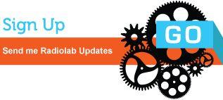 Newsletter Sign Up: Send me Radiolab updates