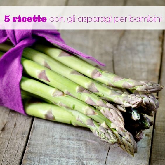 5 ricette con gli asparagi per bambini