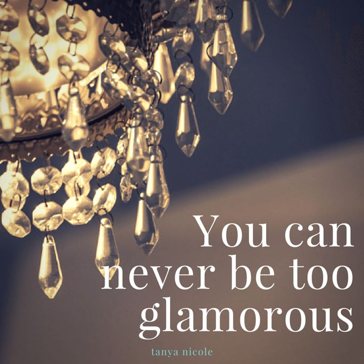 You can never be too glamorous tanya nicole