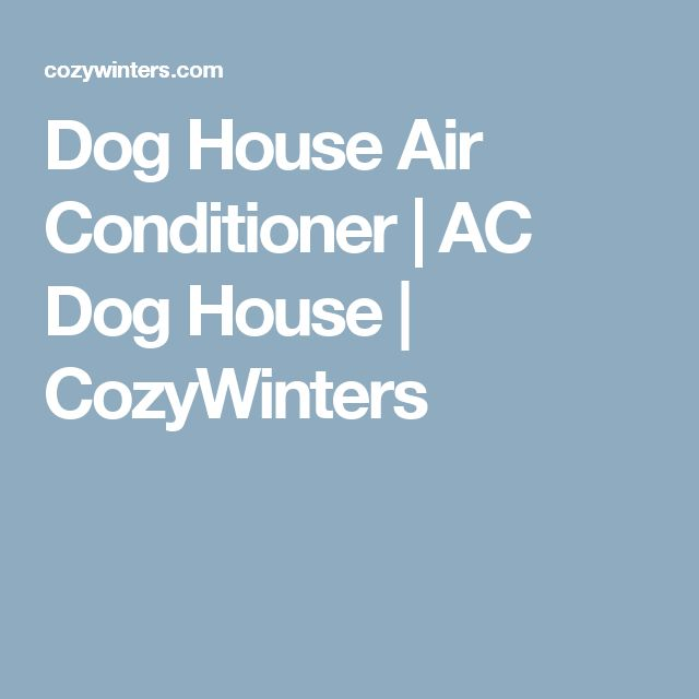 Dog House Air Conditioner | AC Dog House | CozyWinters