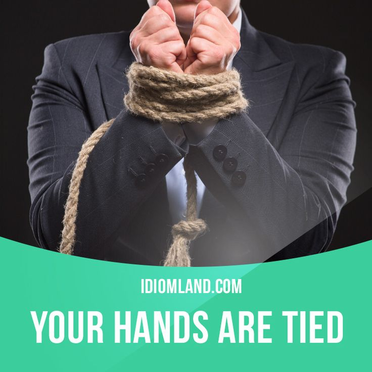 """Your hands are tied"" means ""you are not ​free to ​behave in the way that you would like for some reason"". Example: I am sorry that I can't help you but my hands are tied at the moment. #idiom #idioms #saying #sayings #phrase #phrases #expression #expressions #english #englishlanguage #learnenglish #studyenglish #language #vocabulary #dictionary #grammar #efl #esl #tesl #tefl #toefl #ielts #toeic #englishlearning"