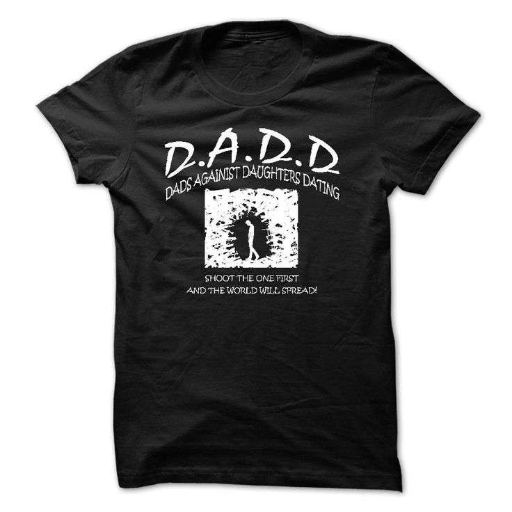 Dads againist Daughters ୧ʕ ʔ୨ datingProud to be a Dad with a pretty Daughter.You MUST have this.Printed made right here in the U.S.A.100% cotton (hint: make a gift for someone or team up). dad,father,papa,single dad