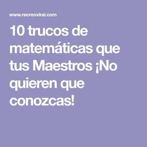 10 trucos de matemáticas que tus Maestros ¡No quieren que conozcas!