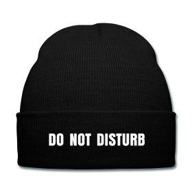 Do Not Disturb Beanie - Available Here: http://sondersky.spreadshirt.com.au/do-not-disturb-A18464288