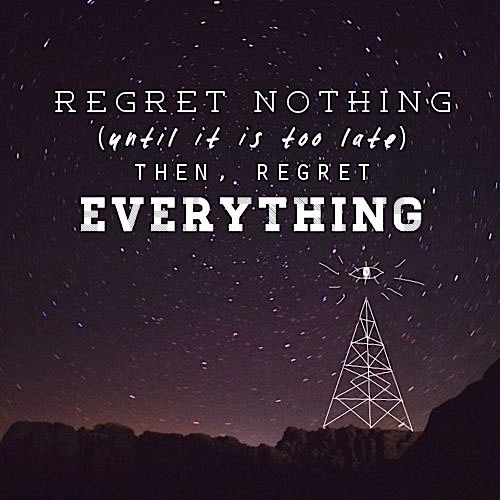 Welcome To New Life Quotes: Regret Everything -- Welcome To Night Vale.