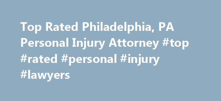 Top Rated Philadelphia, PA Personal Injury Attorney #top #rated #personal #injury #lawyers http://arkansas.remmont.com/top-rated-philadelphia-pa-personal-injury-attorney-top-rated-personal-injury-lawyers/  Top Rated Personal Injury Attorney in Philadelphia, PA In three decades of practicing personal injury law, Thomas R. Kline has forged an incomparable record of courtroom victories — some with remarkable results against seemingly incredible odds. As a result Kline has received a litany of…