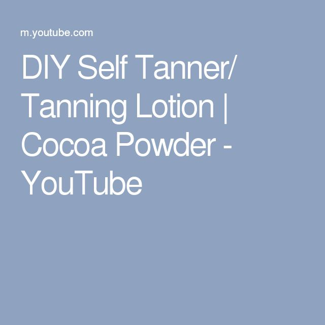 DIY Self Tanner/ Tanning Lotion | Cocoa Powder - YouTube
