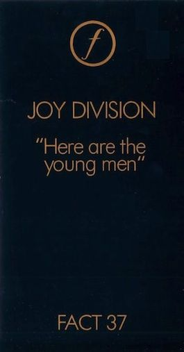 FACT 37 JOY DIVISION Here are the Young Men