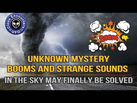 Close Encounters UFO: UNKNOWN Mystery Booms and Strange Sounds in the Sk...